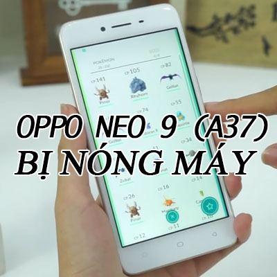 Oppo-neo-9-bi-nong-may