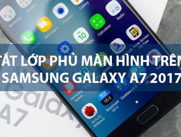 tat-lop-phu-man-hinh-tren-samsung-galaxy-a7-2017