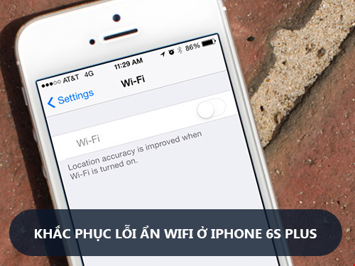 khac-phuc-su-co-iphone-6s-plus-bi-an-wifi-2