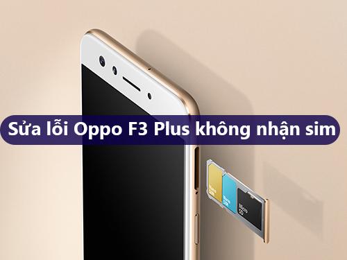 khac-phuc-oppo-f3-plus-khong-nhan-sim-2