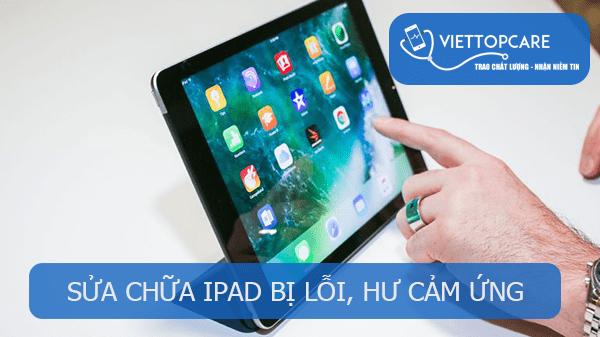 Sửa chữa iPad bị lỗi, hư cảm ứng