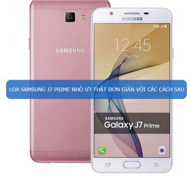 Loa Samsung J7 Prime nhỏ ư? Thật đơn giản với các cách sau